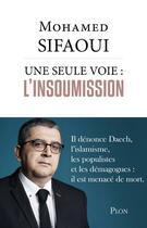 Couverture du livre « Une seule voie : l'insoumission » de Mohamed Sifaoui aux éditions Plon