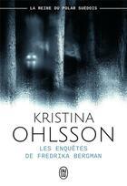 Couverture du livre « Les enquêtes de Fredrika Bergman » de Kristina Ohlsson aux éditions J'ai Lu