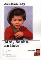 Couverture du livre « Moi, Sacha, autiste » de Jean-Marie Roy aux éditions Les Deux Encres