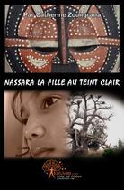 Couverture du livre « Nassara, la fille au teint clair » de Catherine Zoungrana aux éditions Edilivre-aparis