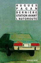 Couverture du livre « Dernière station avant l'autoroute » de Hugues Pagan aux éditions Rivages