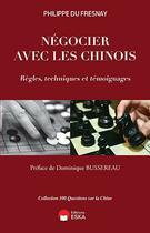 Couverture du livre « Négocier avec les chinois ; règles, techniques et témoignages » de Philippe Du Fresnay aux éditions Eska