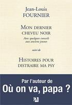 Couverture du livre « Mon dernier cheveu noir ; histoires pour distraire ma psy » de Jean-Louis Fournier aux éditions Anne Carriere