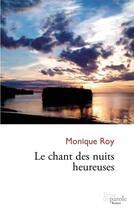 Couverture du livre « Le chant des nuits heureuses » de Monique Roy aux éditions Prise De Parole