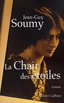 Couverture du livre « La chair des étoiles » de Jean-Guy Soumy aux éditions Robert Laffont