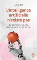 Couverture du livre « L'intelligence artificielle n'existe pas ; le cocréateur de Siri déconstruit le mythe de l'IA ! » de Luc Julia aux éditions J'ai Lu