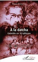 Couverture du livre « À la datcha ; comédie en 10 tableaux » de Anton Tchekhov aux éditions L'harmattan
