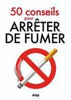 Couverture du livre « 50 conseils pour arrêter de fumer » de Julie Vercoutere aux éditions Editions Asap