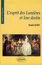 Couverture du livre « L'esprit des lumieres et leur destin » de Laurent Bernard aux éditions Ellipses