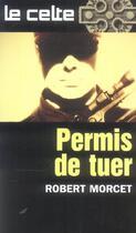 Couverture du livre « Le Celte T.32 ; Permis De Tuer » de Robert Morcet aux éditions Gerard De Villiers
