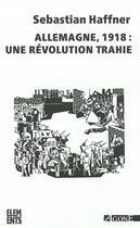 Couverture du livre « Allemagne, 1918: une révolution trahie » de Sebastian Haffner aux éditions Agone