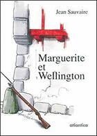 Couverture du livre « Marguerite et Wellington » de Jean Sauvaire aux éditions Atlantica
