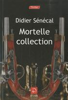 Couverture du livre « Mortelle collection » de Didier Senecal aux éditions Editions De La Loupe