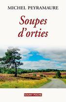Couverture du livre « Soupes d'orties » de Michel Peyramaure aux éditions Lucien Souny
