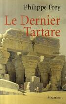 Couverture du livre « Le dernier tartare » de Philippe Frey aux éditions Mazarine