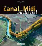 Couverture du livre « Le canal du midi vu du ciel » de Philippe Calas aux éditions Sud Ouest Editions
