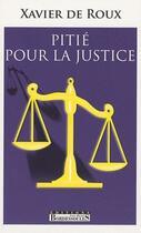 Couverture du livre « Pitié pour la justice » de Xavier De Roux aux éditions Bordessoules