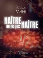 Couverture du livre « Naître ou ne pas naître » de Claude Imbert aux éditions Amalthee