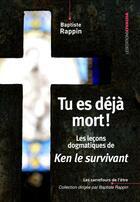 Couverture du livre « Tu es déjà mort ! les leçons dogmatiques de Ken le survivant » de Baptiste Rappin aux éditions Ovadia