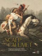 Couverture du livre « Le scalp et le calumet ; imaginer et représenter l'Indien en Occident du » de Annick Notter aux éditions Somogy