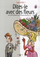Couverture du livre « Dîtes-le avec des fleurs ; petit manuel délirant pour amoureux botanistes » de Jacques Lerouge aux éditions Plume De Carotte
