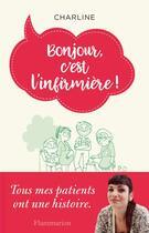 Couverture du livre « Bonjour, c'est l'infirmière ! tous mes patients ont une histoire » de Charline aux éditions Flammarion