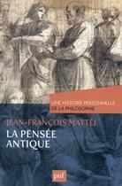 Couverture du livre « La pensée antique » de Jean-Francois Mattei aux éditions Puf
