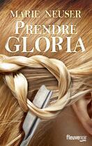 Couverture du livre « Prendre Gloria » de Marie Neuser aux éditions Fleuve Noir