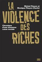 Couverture du livre « La violence des riches ; chronique d'une immense casse sociale » de Michel Pincon et Monique Pincon-Charlot aux éditions Zones