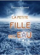 Couverture du livre « La petite fille de l'eau » de Dominique Durand aux éditions Ella Editions