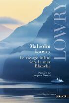 Couverture du livre « Le voyage infini vers la mer Blanche » de Malcolm Lowry aux éditions Points