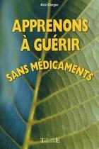 Couverture du livre « Apprenons à guérir sans médicaments » de Alex Clergue aux éditions Trajectoire