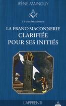Couverture du livre « La franc-maçonnerie clarifiée pour ses initiés t.1 ; l'apprenti » de Irene Mainguy aux éditions Dervy