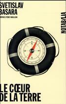Couverture du livre « Le coeur de la terre » de Svetislav Basara aux éditions Noir Sur Blanc