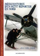 Couverture du livre « Mésaventures d'un petit reporter en Nord » de Jean-Noel Coghe aux éditions Les Lumieres De Lille