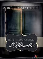 Couverture du livre « Le petit marchand d'allumettes » de Mathilde Aurelisa aux éditions Mxm Bookmark
