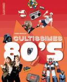 Couverture du livre « Cultissimes 80's » de Pierre Mikailoff aux éditions Larousse