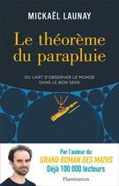 Couverture du livre « Le théorème du parapluie ou l'art d'observer le monde dans le bon sens » de Mickael Launay aux éditions Flammarion