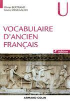 Couverture du livre « Vocabulaire d'ancien français (4e édition) » de Olivier Bertrand et Silvere Menegaldo aux éditions Armand Colin