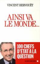 Couverture du livre « Ainsi va le monde... 100 chefs d'État à la question » de Vincent Hervouet aux éditions Albin Michel