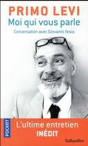 Couverture du livre « Moi qui vous parle » de Primo Levi et Giovanni Tesio aux éditions Pocket