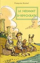Couverture du livre « Le serment d'Hippocrate » de Francoise Kerisel aux éditions L'harmattan
