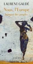 Couverture du livre « Nous, l'Europe ; banquet des peuples » de Laurent Gaudé aux éditions Actes Sud
