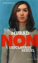 Couverture du livre « Nadia Murad : non à l'esclavage sexuel » de Maria Poblete et Francois Roca aux éditions Actes Sud Junior