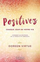 Couverture du livre « Positivez chaque jour de votre vie ; comment se protéger de la négativité ambiante » de Doreen Virtue aux éditions Exergue