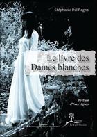 Couverture du livre « Le livre des dames blanches » de Stephanie Del Regno aux éditions La Vallee Heureuse