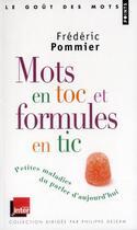 Couverture du livre « Mots en toc et formules en tic ; petites maladies du parler d'aujourd'hui » de Frederic Pommier aux éditions Points
