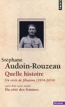 Couverture du livre « Quelle histoire : un récit de filiation (1914-2014) ; du côté des femmes » de Stephane Audoin-Rouzeau aux éditions Points