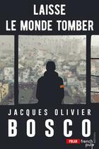 Couverture du livre « Laisse le monde tomber » de Jacques-Olivier Bosco aux éditions French Pulp