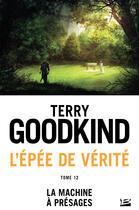 Couverture du livre « L'Épée de Vérité T.12 ; la machine à présages » de Terry Goodkind aux éditions Bragelonne